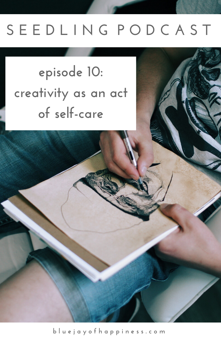 Seedling podcast episode 10: Creativity as an act of self-care