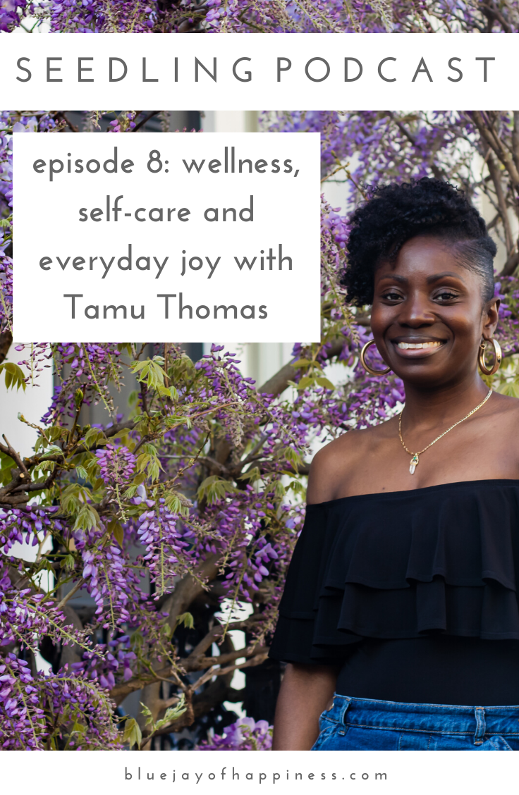 Seedling podcast episode 8_ wellness, self-care and everyday joy with Tamu Thomas