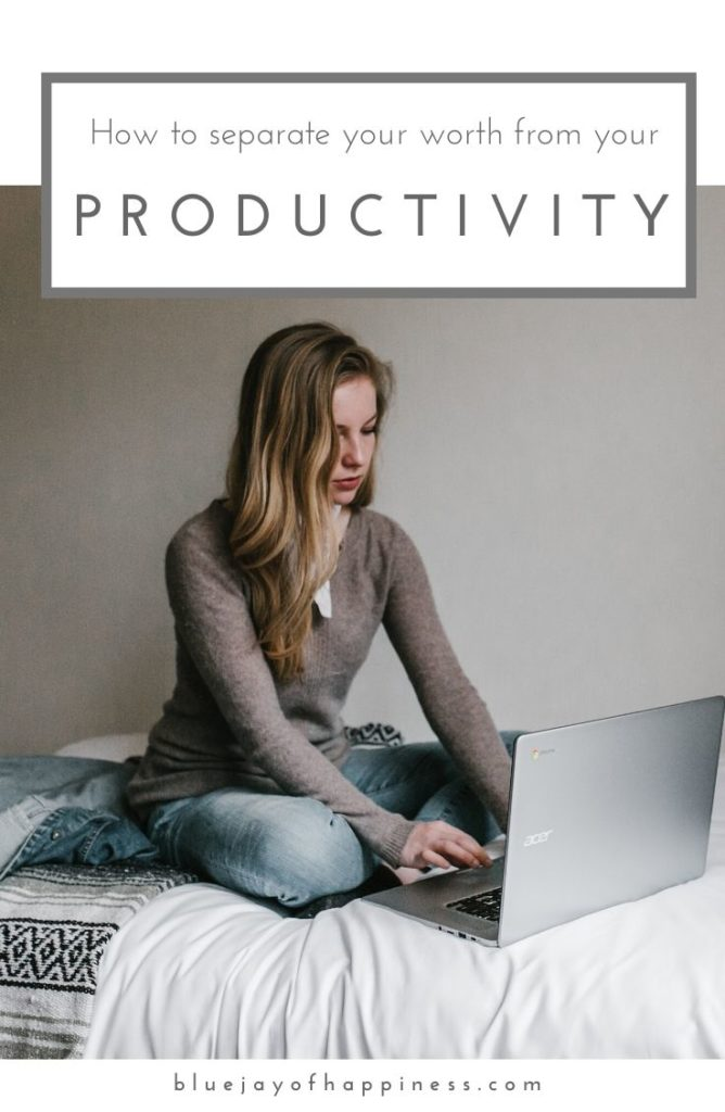 How to separate your worth from your productivity - 6 tips