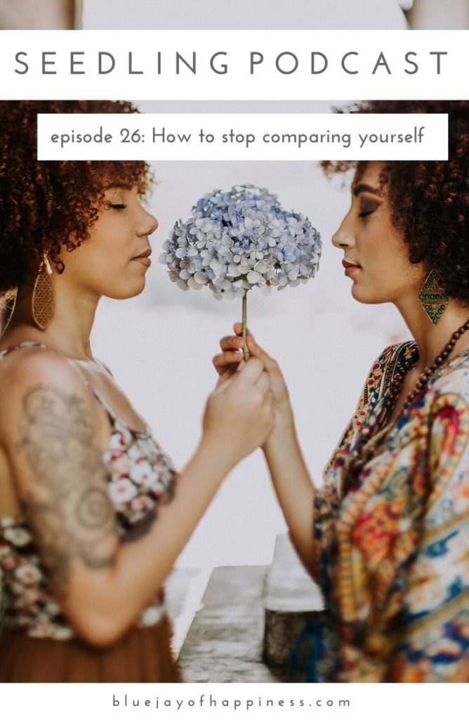 Seedling podcast - How to stop comparing yourself