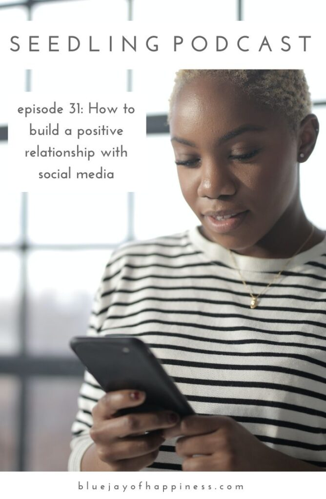 Seedling podcast episode 31 - How to build a positive relationship with social media