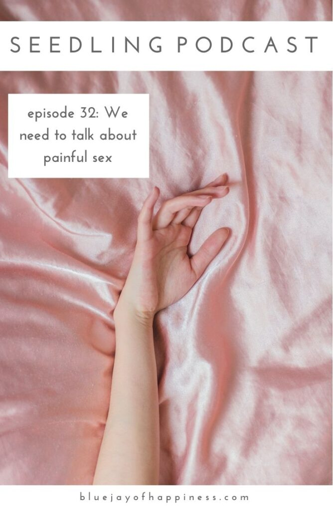 Seedling podcast episode 32 - We need to talk about painful sex