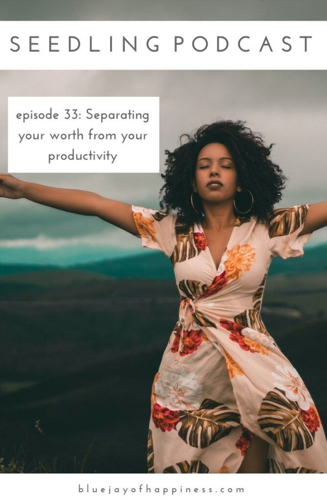 Seedling podcast episode 33 - Separating your worth from your productivity