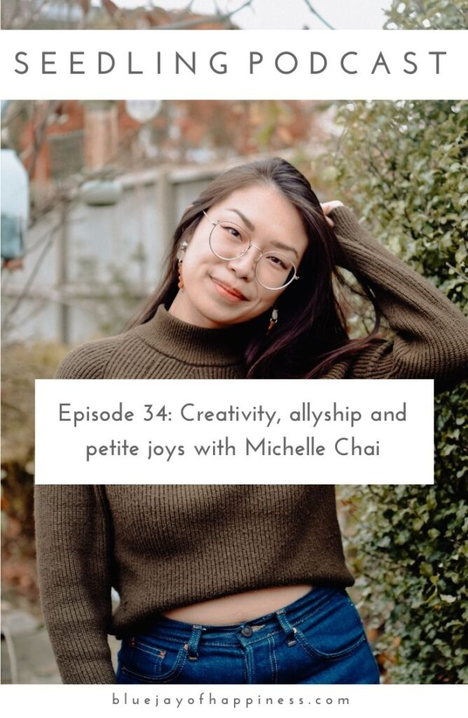 Seedling podcast episode 34 - Creativity, allyship and petite joys with Michelle Chai