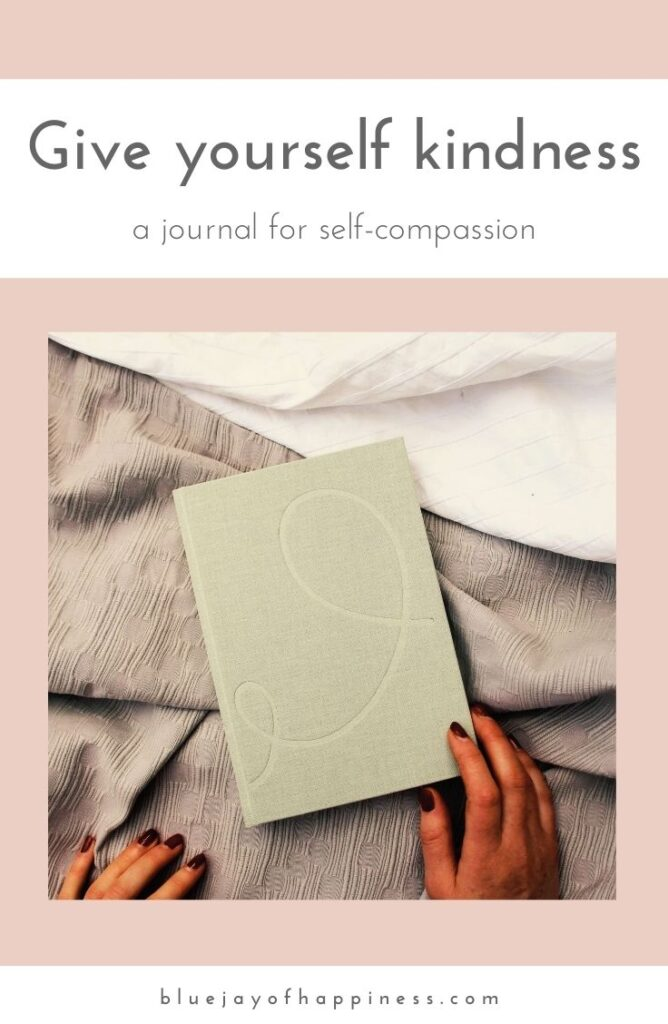 Give yourself kindness - a journal for self-compassion